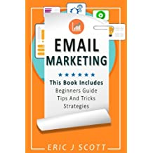 Email Marketing: This Book Includes  Email Marketing Beginners Guide, Email Marketing Strategies, Email Marketing...