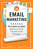 Email Marketing: This Book Includes  Email Marketing Beginners Guide, Email Marketing Strategies, Email Marketing Tips & Tricks