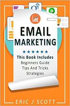 Book Email Marketing: This Book IncludesEmail Marketing Beginners Guide, Email Marketing Strategies, Email Marketing Tips & Tricks