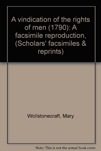 A vindication of the rights of men (1790): A facsimile reproduction, (Scholars' facsimiles & reprints)