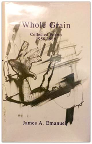 Whole Grain: Collected Poems: James A. Emanuel: 9780916418793 ...