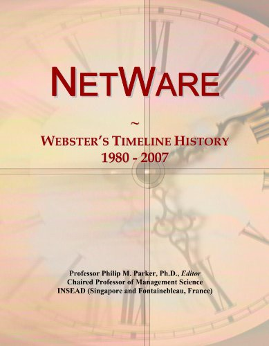 NetWare: Webster's Timeline History, 1980 - 2007 by ICON Group International, Inc.