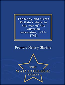 Book Fontenoy and Great Britain's share in the war of the Austrian succession, 1741-1748;- War College Series
