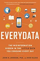 Everydata: The Misinformation Hidden in the Little Data You Consume Every Day Front Cover