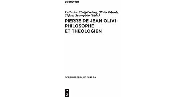 Pierre de Jean Olivi - Philosophe Et Theologien (Scrinium Friburgense) (French Edition)