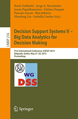 Download Decision Support Systems V – Big Data Analytics for Decision Making: First International Conference, ICDSST 2015, Belgrade, Serbia, May 27-29, 2015, Proceedings … Notes in Business Information Processing) Pdf
