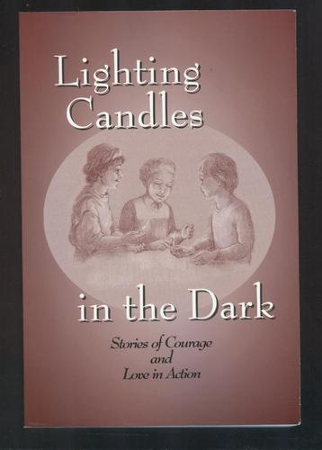 Lighting Candles in the Dark: Stories of Courage and Love in Action