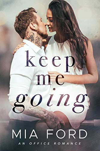 Keep Me Going : An Office Romance by [Ford, Mia]