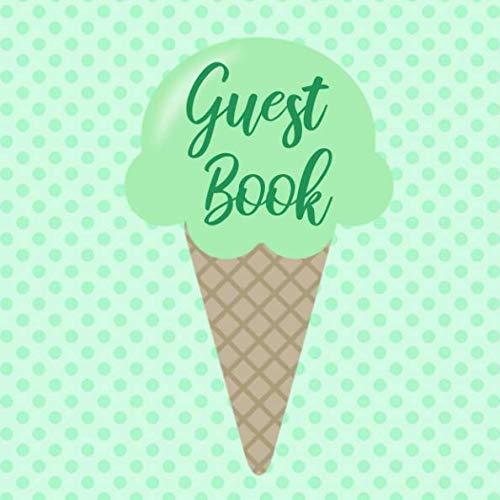 Guest Book: Mint Green Ice Cream Guest Book - Sign in Book for Birthday Party, Baby Shower, Vacation Rental, Airbnb, Wedding with Lines for Name and Address (112 Pages 8.25 x 8.25)