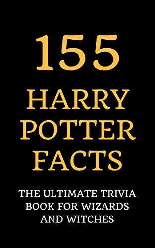 (155 Harry Potter Facts: The Ultimate Trivia Book for Wizards and Witches)