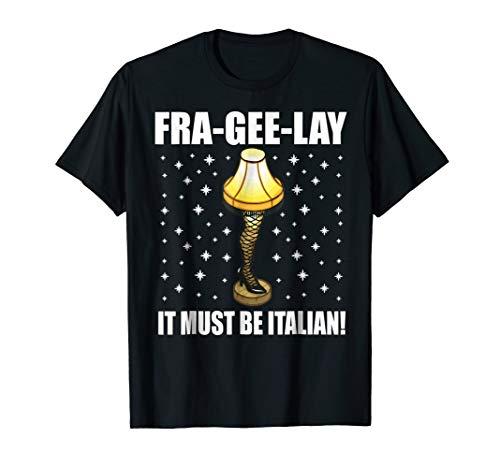 (Christmas Leg Lamp T-shirt FRA-GEE-LAY Shirt Must be Italian)