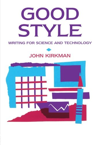 Good Style: Writing for Science and Technology (Routledge Study Guides) por John Kirkman