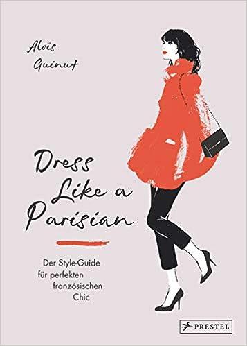 3616e80dd6c4c2 Dress like a Parisian  Der Style-Guide für perfekten französischen Chic   Amazon.de  Aloïs Guinut  Bücher