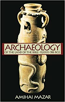 Archaeology of the Land of the Bible: 10, 000-586 B.C.E. (Anchor Bible Reference Library) by Amihai Mazar (1992-09-29)