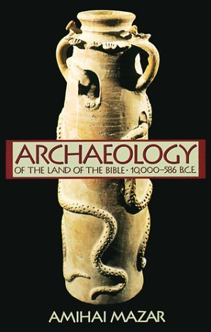 Archaeology of the Land of the Bible: 10,000-586 B.C.E. (Anchor Bible Reference Library) by Amihai Mazar (1992-09-29)