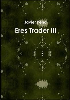 Book Eres Trader III by Javier Pena (2014-01-09)
