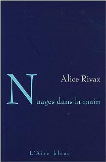 Nuages dans la main : roman, Rivaz, Alice