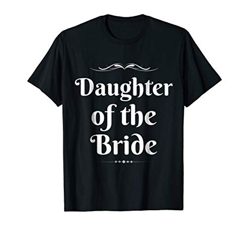 Daughter Of The Bride Cute Wedding Party Gift T-Shirt