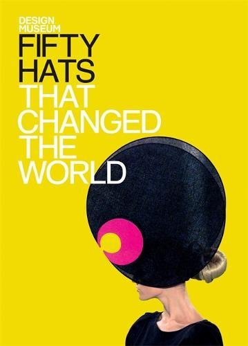 [Fifty Hats That Changed the World] (Fashion Costume Museum London)