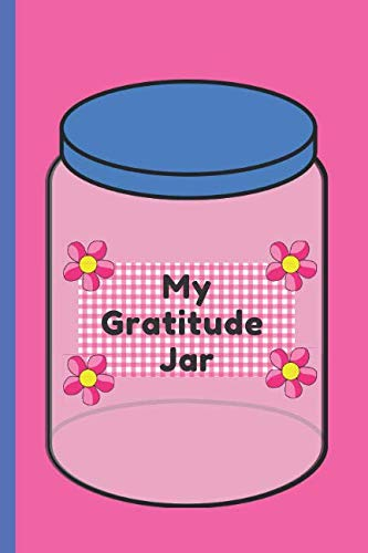 (My Gratitude Jar Journal Blue Lid: Diary Notebook Pages with Jar Shapes to Fill Out, Can Be Removed & Put In Your Jar or Kept as a Book (Gratitude Series))