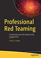 Professional Red Teaming: Conducting Successful Cybersecurity Engagements Front Cover
