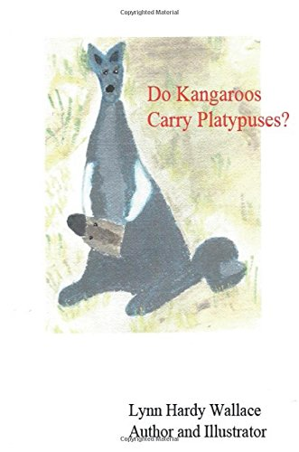 Book: Do Kangaroos Carry Platypuses? by Lynn Hardy Wallace