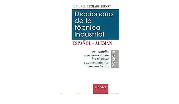 Amazon.com: Diccionario de la tecnica industrial, Vol. 2. Espanol-Aleman (Spanish Edition) (9788425419188): Ernst Richard: Books