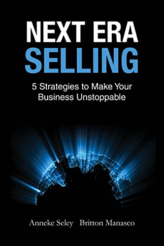 Next Era Selling: 5 Strategies to Make Your Business Unstoppable