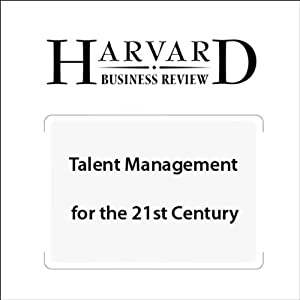 Talent Management for the 21st Century (Harvard Business Review) Periodical