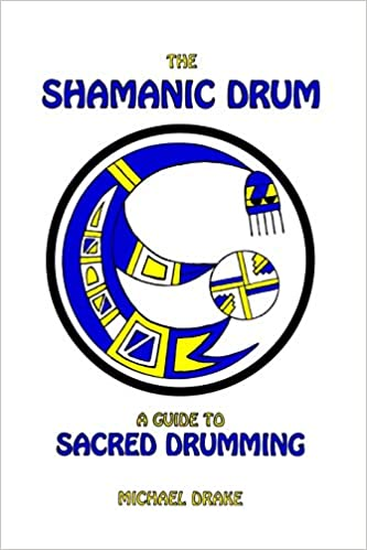 The Shamanic Drum: A Guide To Sacred Drumming: Amazon co uk