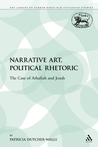 Narrative Art, Political Rhetoric: The Case of Athaliah and Joash (The Library of Hebrew Bible/Old Testament Studies)