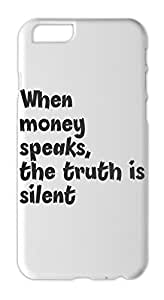 When money speaks, the truth is silent Iphone 6 plastic case