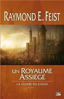 La Guerre du Chaos, Tome 1 : un Royaume assiege par Feist