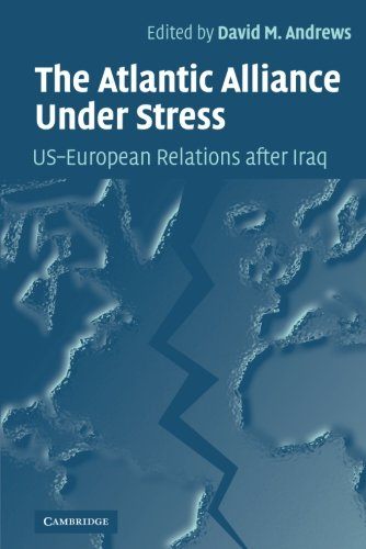 The Atlantic Alliance Under Stress  Us European Relations After Iraq