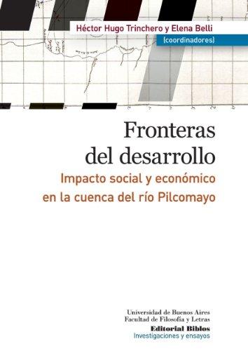 Descargar Libro Fronteras Del Desarrollo. Impacto Social Y Económico En La Cuenca Del Río Pilcomayo Hugo (coordinador) Trinchero