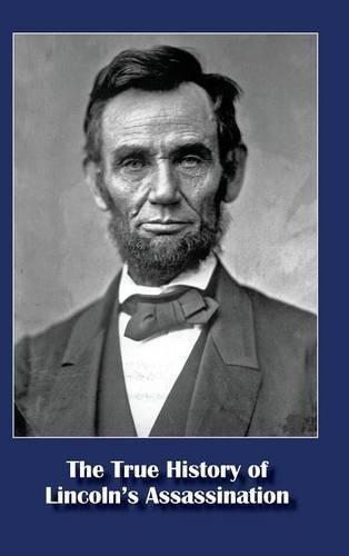 The True History of Lincoln's Assassination pdf epub