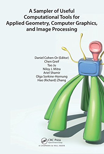 Download A Sampler of Useful Computational Tools for Applied Geometry, Computer Graphics, and Image Processing: Foundations for Computer Graphics, Vision, and Image Processing Pdf