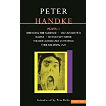 Handke Plays: 1: Offending the Audience, Self-Accusation, Kaspar, My Foot My Tutor, The Ride Across Lake Constance, and They Are Dying Out (Contemporary Dramatists Series)