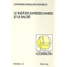 Le théâtre expressionniste et le sacré: Georg Kaiser, Ernst Toller, Ernst Barlach