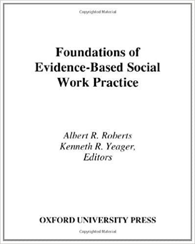 foundations of evidence based social work practice roberts albert r yeager kenneth r