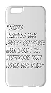 """""""""""When writing the story of your life, don't let anybody Iphone 6 plastic case"""