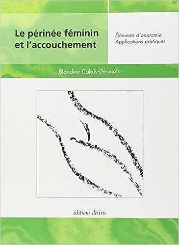 Téléchargement Le périnée féminin et l'accouchement - Éléments d'anatomie, Applications pratiques pdf