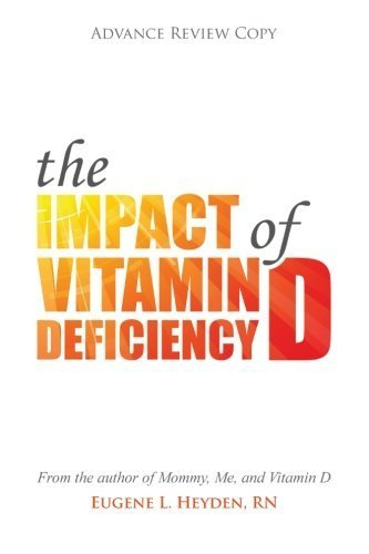 The Impact of Vitamin D Deficiency by Eugene L Heyden RN (2014-05-01)