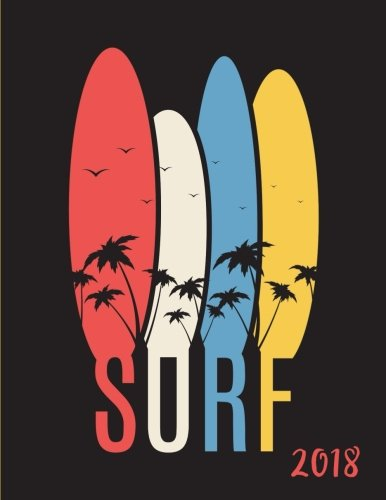 Read Online Surfing Calendar & Planner with Weekly/Monthly Pages and Cool Surf/Ocean Quotes (8.5 x 11 Inches) (2018 Surfing Calendars, Planners and Notebooks) PDF