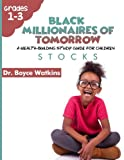 The Black Millionaires of Tomorrow: A Wealth-Building Study Guide for Children (Grades 1st - 3rd): Stocks