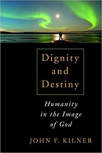 Book Dignity and Destiny: Humanity in the Image of God by John F. Kilner (2015-01-08)