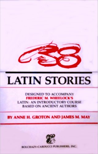 38 Latin Stories Designed to Accompany Frederic M. Wheelock's Latin