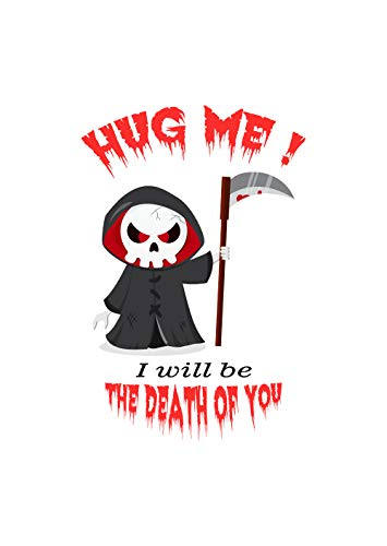 Hug Me I Will Be The Death of You Funny Grim Reaper Scythe in The Sheet Spooky Scary Creepy Party Decoration Decor Halloween Indoor Outdoor Novelty Gift for Kid Adult Glossy White 16x24 Poster by HOM ()