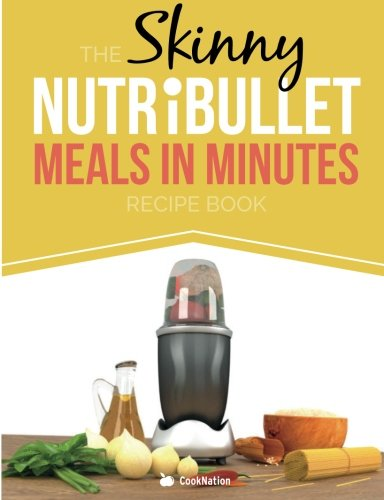 The Skinny NUTRiBULLET Meals In Minutes Recipe Book: Quick & Easy, Single Serving Suppers, Snacks, Sauces, Salad Dressings & More Using Your Nutribullet.  All Under 300, 400 & 500 (Easy Dressing Recipe)