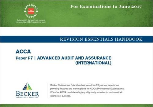 ACCA Approved – P7 Advanced Audit and Assurance: Revision Essentials Handbook (for the March and June 2017 Exams)